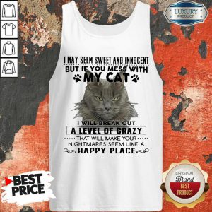 Official Cat I May Seem Sweer And Innocent But If You Mess With My Cat Happy Place Tank Top