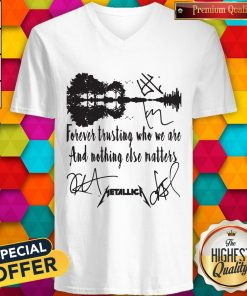 Official Forever Trusting Who We Are And Nothing Else Matters Metallica Signature V-neck