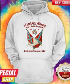 Official I Thank God Almighty That I Am The Descendant Of A Confederate American Soldier Hoodie