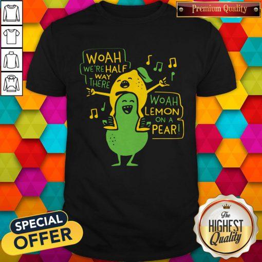 Premium Woah Were Halfway Theon On Pear Shirt