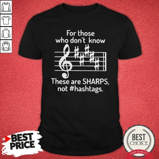 For Those Who Don't Know These Are Sharps Not #Hashtags Shirt