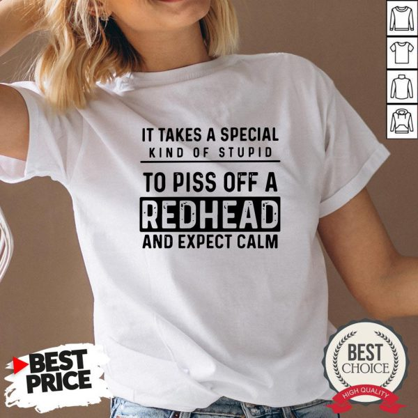 It Takes A Special Kind Of Stupid To Piss Off A Redhead And Expect Calm V-neck