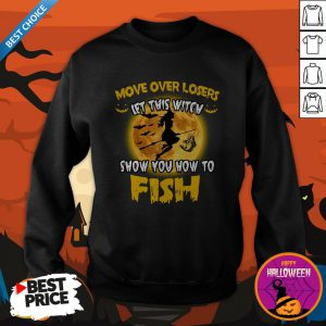 Move Over Losers Let This Witch Show You How To Fish Halloween Sweatshirt