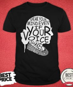 Notorious Ruth Bader Ginsburg Speak Your Mind Even If Your Voice Shales Shirt