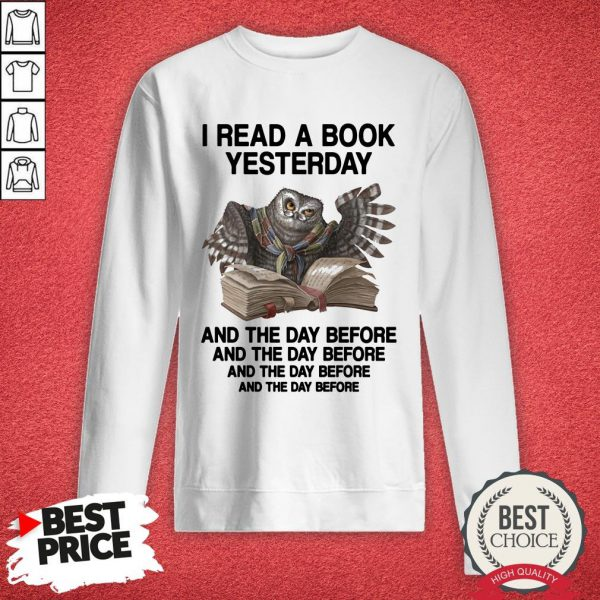 Owl I Read A Book Yesterday And The Day Before Sweatshirt