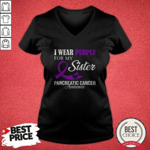 Pancreatic Cancer I Wear Purple For My Sister Family V-neck