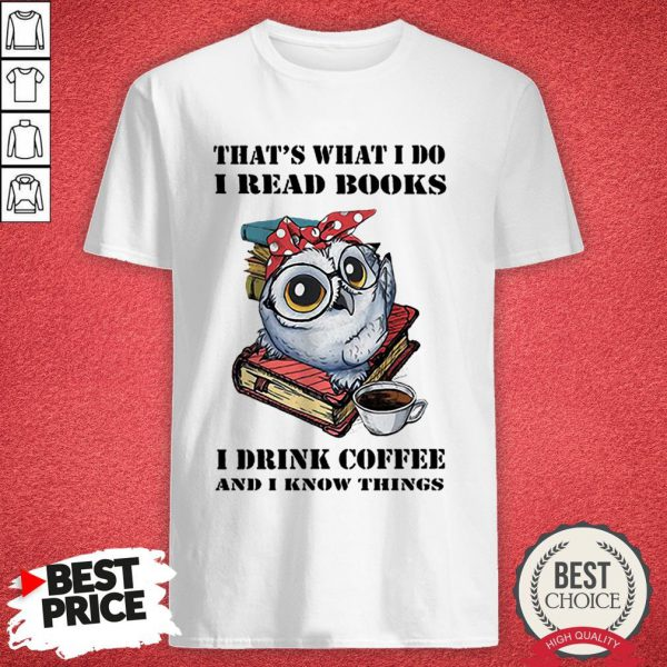 Top Owl That's What I Do I Read Books I Drink Coffee And I Know Thing Shirt