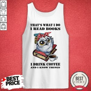 Top Owl That's What I Do I Read Books I Drink Coffee And I Know Thing Tank Top