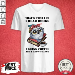 Top Owl That's What I Do I Read Books I Drink Coffee And I Know Thing V-neck