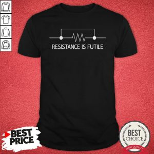 Top Resistance Is Futile Shirt