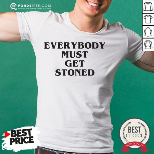 Awesome Everybody Must Get Stoned Shirt - Desisn By Pondertee.com