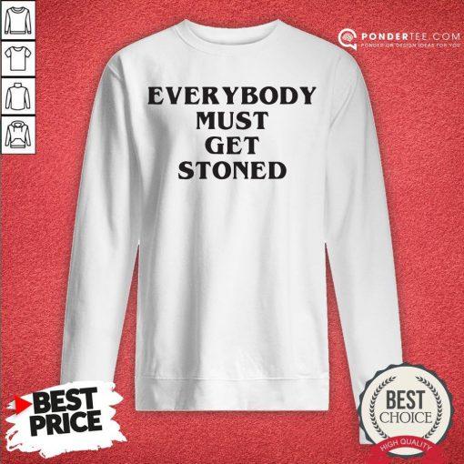 Awesome Everybody Must Get Stoned Sweatshirt - Desisn By Pondertee.com