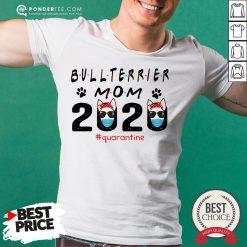 Bull Terrier Mom Quarantine Shirt - Desisn By Pondertee.com