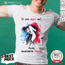 Di Che Segno Sei Acida Ascendente Stronza Shirt - Desisn By Pondertee.com