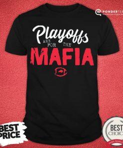 Funny Playoffs Are For The Mafia Shirt - Desisn By Pondertee.com