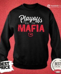 Funny Playoffs Are For The Mafia Sweatshirt - Desisn By Pondertee.com