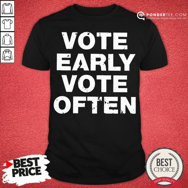 Funny Vote Early Vote Often Shirt