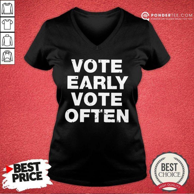 Funny Vote Early Vote Often V-neck - Desisn By Pondertee.com