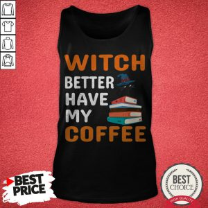 Funny Witch Better Have My Coffee Cat Halloween Cat Book Coffee Lovers Tank Top