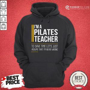 Good Save Time Lets Assume Pilates Teacher Is Never Wrong Sweatshirt - Desisn By Pondertee.com
