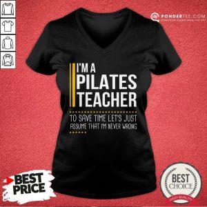 Good Save Time Lets Assume Pilates Teacher Is Never Wrong V-neck - Desisn By Pondertee.com