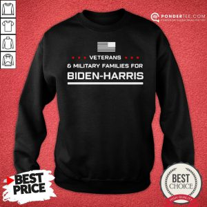 Good Veterans And Military Families For Biden Harris Sweatshirt - Desisn By Pondertee.com