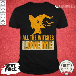 Halloween All The Witches Love Me Shirt