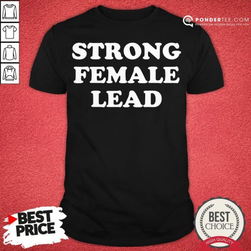 Happy Strong Female Lead Humor Gifts Shirt - Desisn By Pondertee.com