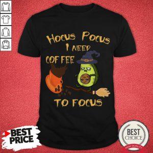 Hocus Pocus I Need Coffee To Focus Avocado Need Coffee To Focus Shirt