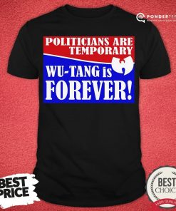 Hot Politicians Are Temporary Wutang Is Forever 2020 Shirt - Desisn By Pondertee.com