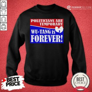 Hot Politicians Are Temporary Wutang Is Forever 2020 Sweatshirt - Desisn By Pondertee.com