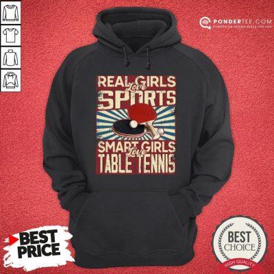 Hot Real Girls Love Sports Smart Girls Love Table Tennis Hoodie - Desisn By Pondertee.com