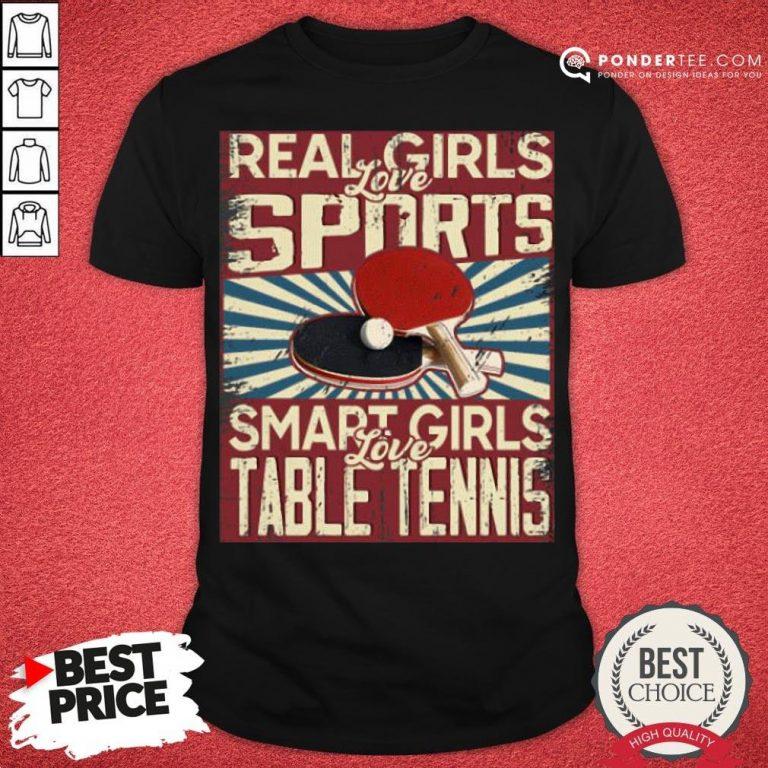 Hot Real Girls Love Sports Smart Girls Love Table Tennis Shirt - Desisn By Pondertee.com