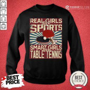 Hot Real Girls Love Sports Smart Girls Love Table Tennis Sweatshirt - Desisn By Pondertee.com