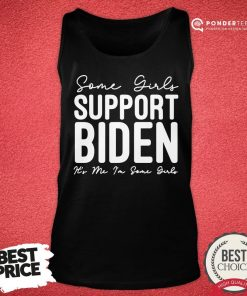 Hot Some Girls Support Biden It's Me I'm Some Girls Biden Girl Tank Top - Desisn By Pondertee.com