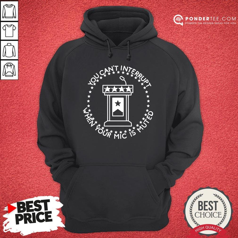 Hot You Can't Interrupt When Your Mic Is Muted President Debate Hoodie - Desisn By Pondertee.com