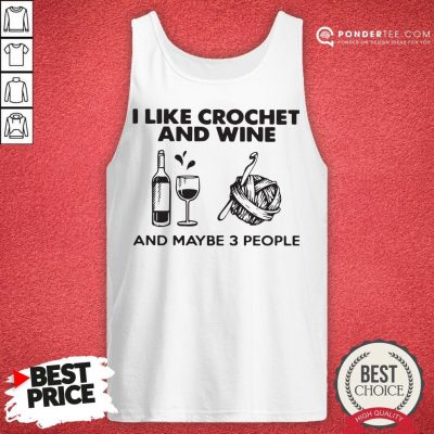 I Like Crochet And Wine Any Maybe 3 People Tank Top - Desisn By Pondertee.com