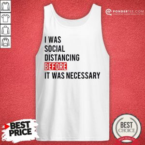 I Was Social Distancing Before It Was Necessary Tank Top - Desisn By Pondertee.com