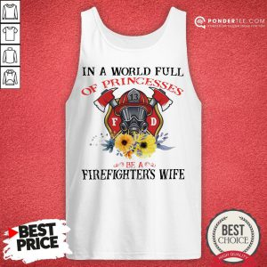 In A World Full Of Princesses Be A Firefighter's Wife Tank Top - Desisn By Pondertee.com