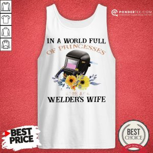 In A World Full Of Princesses Be A Welder's Wife Tank Top - Desisn By Pondertee.com