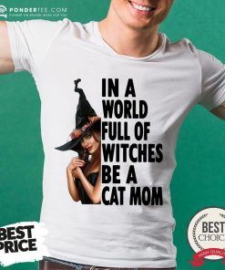 In A World Full Of Witches Be A Cat Mom Halloween Shirt - Desisn By Pondertee.com