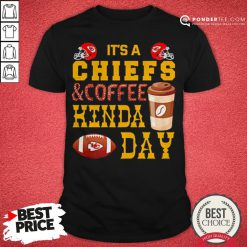 It's A Chiefs And Coffee Kinda Day Shirt - Desisn By Pondertee.com