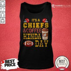 It's A Chiefs And Coffee Kinda Day Tank Top - Desisn By Pondertee.com