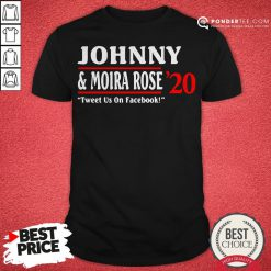 Jonny And Moira Rose 2020 Tweet Us On Facebook Shirt - Desisn By Pondertee.com