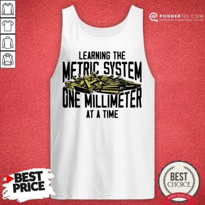 Learning The Metric System One Millimeter At A Time Tank Top - Desisn By Pondertee.com
