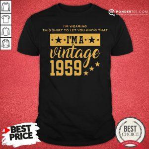 Let You Know I'm A Vintage 1959 Shirt - Desisn By Pondertee.com