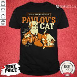 Little Known Failure Pavlov's Cat Shirt - Desisn By Pondertee.com