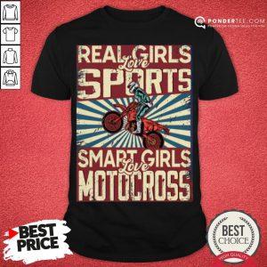 Nice Real Girls Love Sports Smart Girls Love Motocross Shirt - Desisn By Pondertee.com
