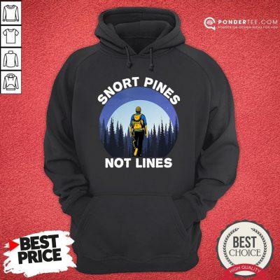 Nice Snort Pines Not Lines Shirt Camping And Hiking School Gift Hoodie - Desisn By Pondertee.com
