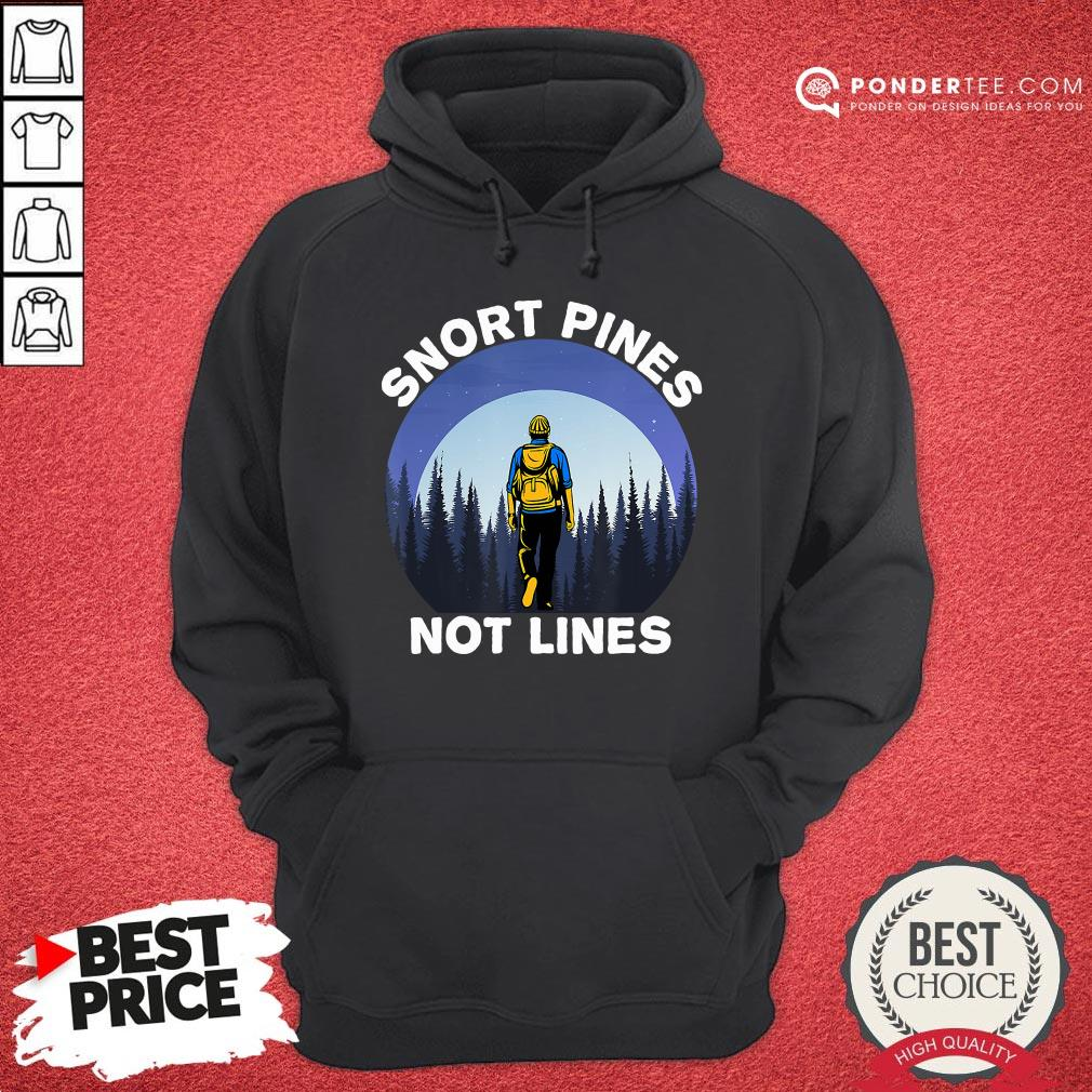 Nice Snort Pines Not Lines Shirt Camping And Hiking School Gift Hoodie - Desisn By Pondertee.com